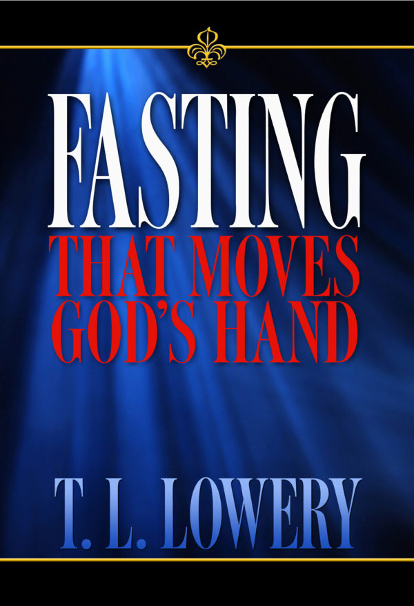 Fasting that Moves the Hand of God by T.L. Lowery-0