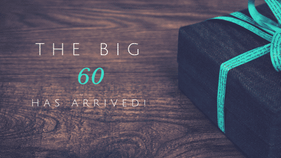 The Big 60 has Arrived!